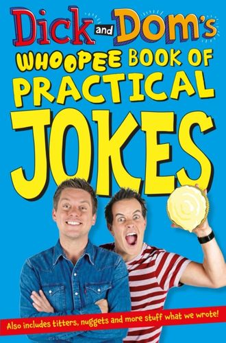 9781447284956 Dick and Dom's Whoopee Book of Practical Jokes