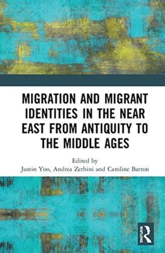 9781472450661 Migration and Migrant Identities in the Near East from Antiquity to the Middle Ages