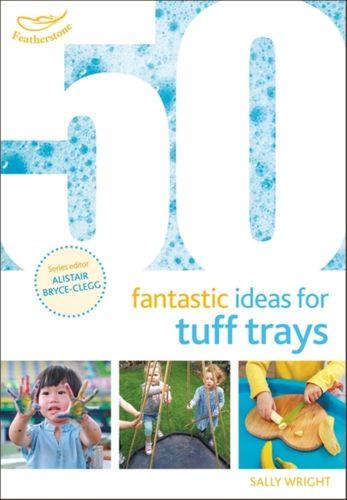 9781472954282 50 Fantastic Ideas for Tuff Trays