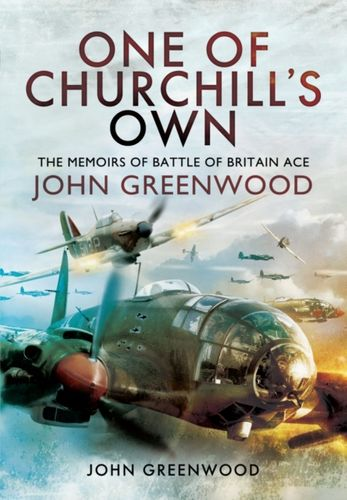 9781473872677 One of Churchill's Own: The Memoirs of Battle of Britain Ace John Greenwood