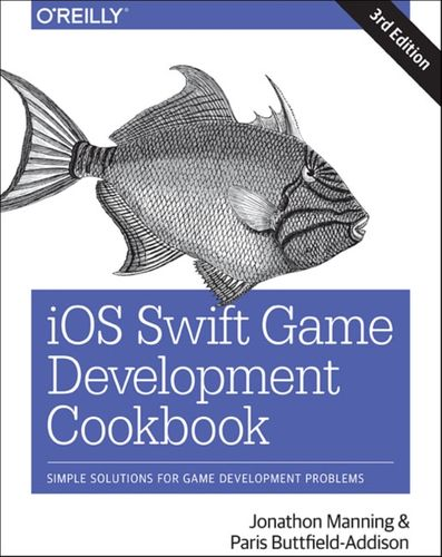 9781491999080 iOS Swift Game Development Cookbook 3e