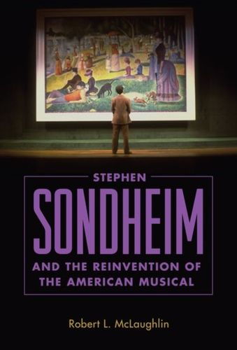 9781496808554 Stephen Sondheim and the Reinvention of the American Musical