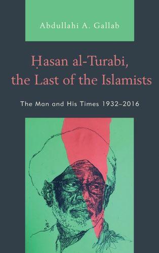 9781498548380 Hasan al-Turabi, the Last of the Islamists