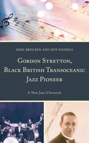 9781498574464 Gordon Stretton, Black British Transoceanic Jazz Pioneer