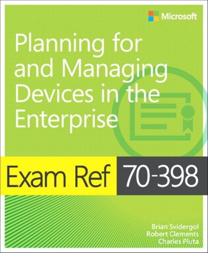 9781509302215 Exam Ref 70-398 Planning for and Managing Devices in the Enterprise