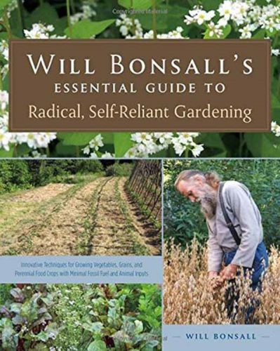9781603584425 Will Bonsall's Essential Guide to Radical, Self-Reliant Gardening