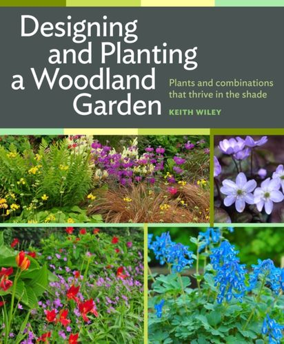 9781604693850 Designing and Planting a Woodland Garden: Plants and Combinations That Thrive in the Shade