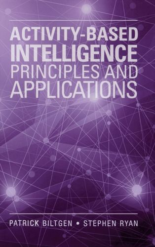 9781608078769 Activity-Based Intelligence: Principles and Applications