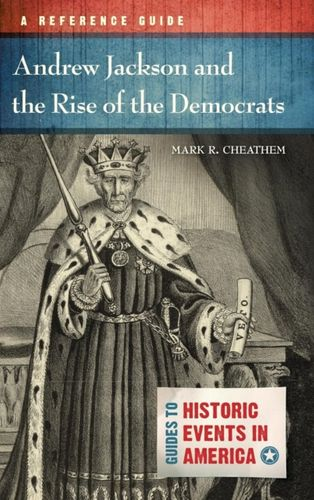 9781610694063 Andrew Jackson and the Rise of the Democrats