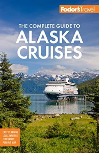 9781640971219 Fodor's The Complete Guide to Alaska Cruises
