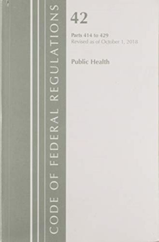 9781641431910 Code of Federal Regulations, Title 42 Public Health 414-429, Revised as of October 1, 2018