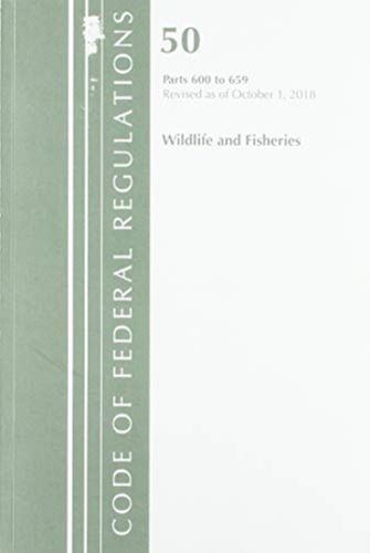 9781641432429 Code of Federal Regulations, Title 50 Wildlife and Fisheries 600-659, Revised as of October 1, 2018