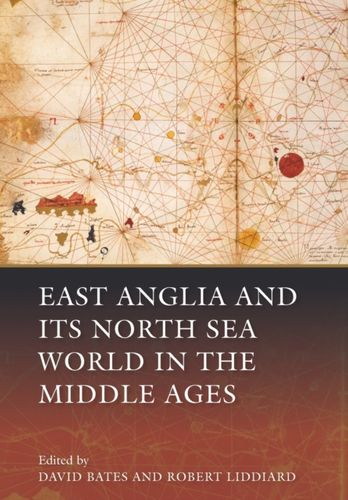 9781783270361 East Anglia and its North Sea World in the Middle Ages
