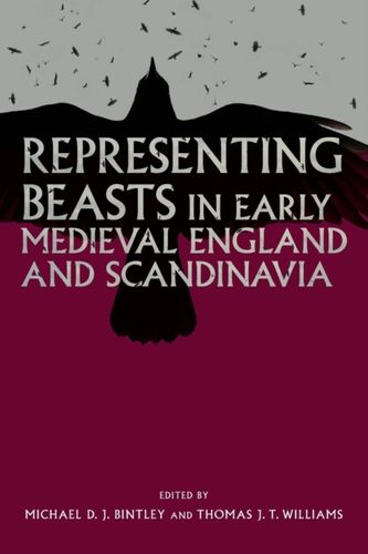 9781783273690 Representing Beasts in Early Medieval England and Scandinavia