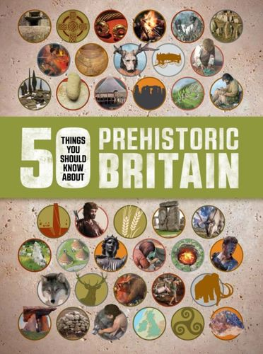 9781784933050 50 Things You Should Know About: Prehistoric Britain