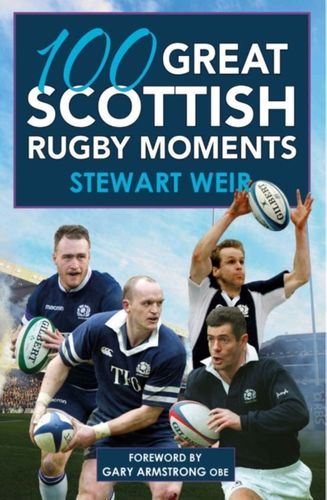 9781785302527 100 Great Scottish Rugby Moments