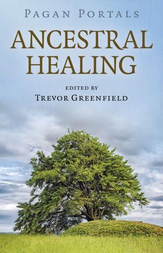 9781789043358 Pagan Portals - Ancestral Healing