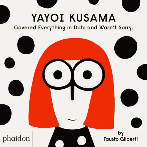 9781838660802 Yayoi Kusama Covered Everything in Dots and Wasn't Sorry.