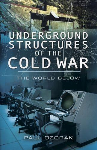 9781848844803 Underground Structures of the Cold War: The World Below