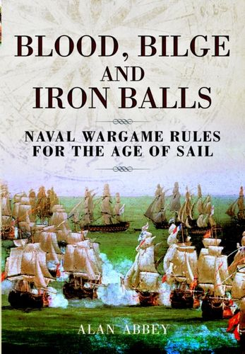 9781848845343 Blood, Bilge and Iron Balls: a Tabletop Game of Naval Battles in the Age of Sail