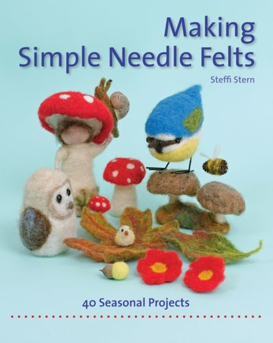 9781907359972 Making Simple Needle Felts