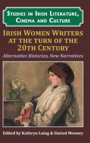 9781911454212 Irish Women Writers at the Turn of the Twentieth Century
