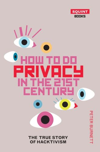 9781912477012 How To Do Privacy In The 21st Century