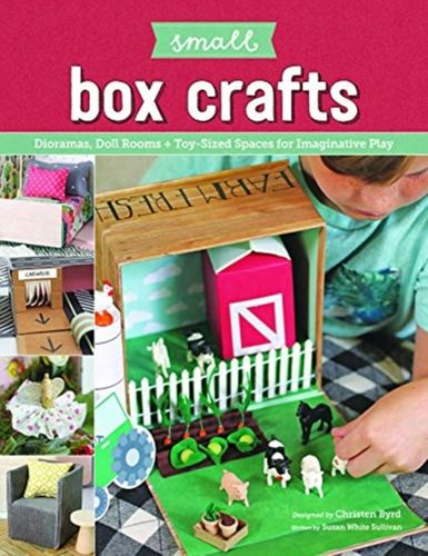 9781940611860 Small Box Crafts: Dioramas, Doll Rooms and Toy-Sized Spaces for Imaginative Play