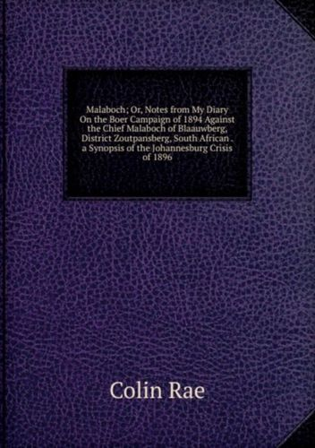 9785877615663 Malaboch; Or, Notes from My Diary On the Boer Campaign of 1894 Against the Chief Malaboch of Blaauwberg, District Zoutpansberg, South African . a Synopsis of the Johannesburg Crisis of 1896