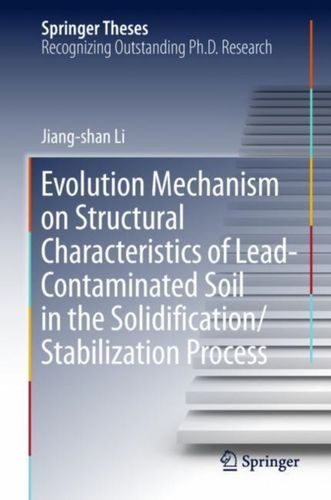 9789811311925 Evolution Mechanism on Structural Characteristics of Lead-Contaminated Soil in the Solidification/Stabilization Process