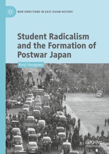9789811317767 Student Radicalism and the Formation of Postwar Japan