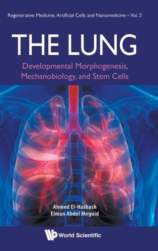 9789813277069 Lung, The: Developmental Morphogenesis, Mechanobiology, And Stem Cells
