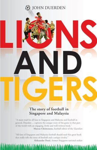 9789814771719 Lions and Tigers: The Story of Football in Singapore and Malaysia